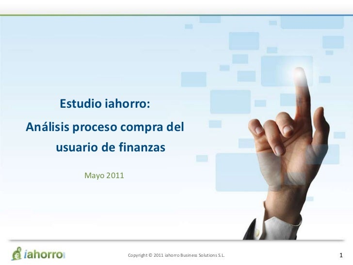 Estudio iahorro:<br />Análisis proceso compra del usuario de finanzas<br />Mayo 2011<br />