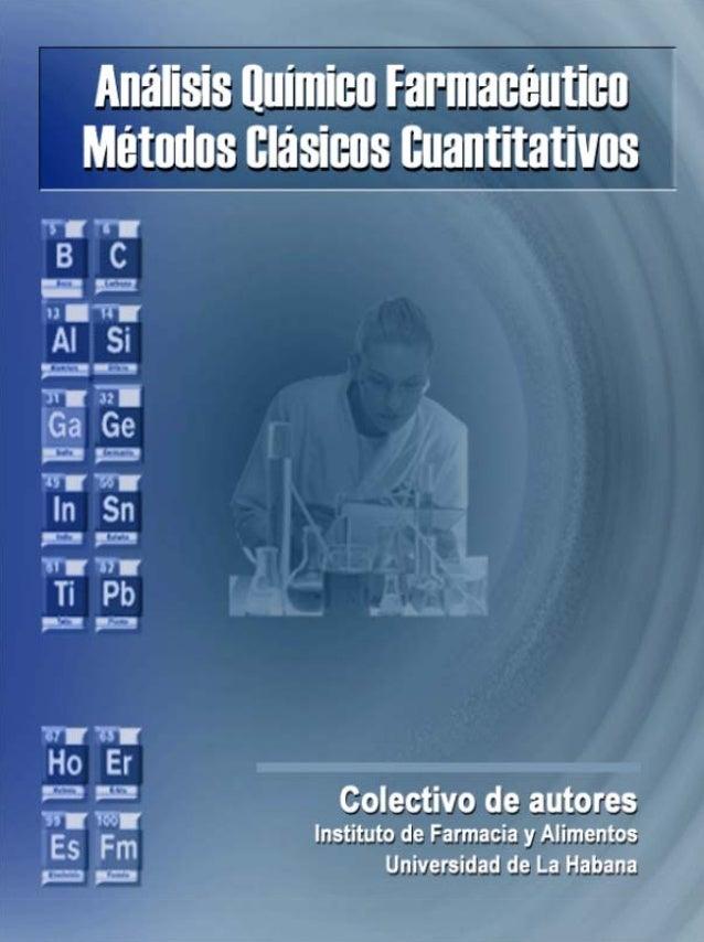 Análisis Químico Farmacéutico Métodos Clásicos Cuantitativos Autores: Dra. Pilar Marchante Castellanos MSc. Héctor Zumbado...