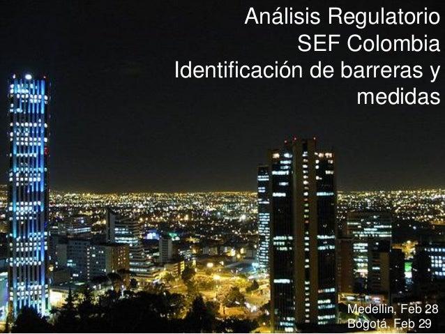 Análisis Regulatorio             SEF ColombiaIdentificación de barreras y                   medidas                  Medel...