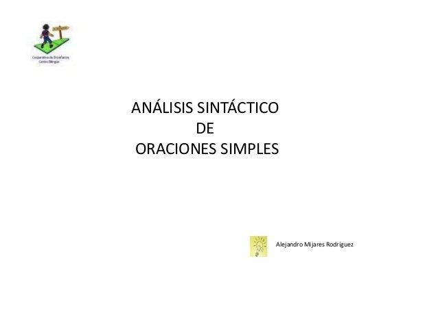 ANÁLISIS SINTÁCTICO DE ORACIONES SIMPLES Alejandro Mijares Rodríguez