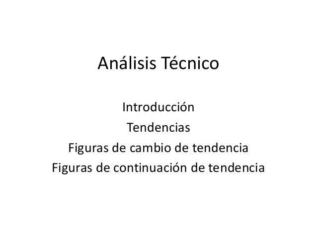 Análisis Técnico Introducción Tendencias Figuras de cambio de tendencia Figuras de continuación de tendencia