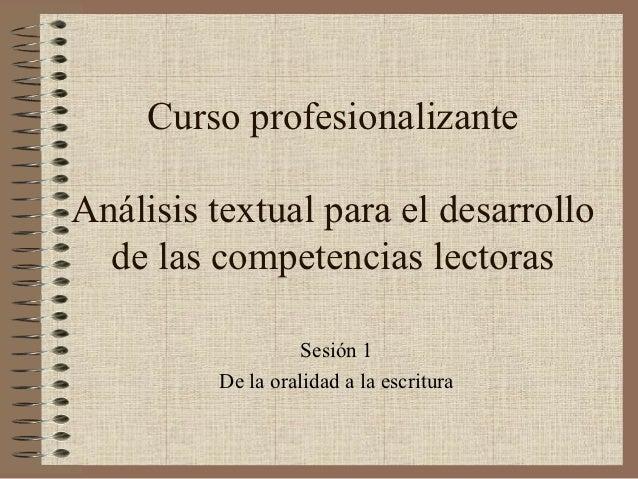 Curso profesionalizanteAnálisis textual para el desarrollo  de las competencias lectoras                   Sesión 1       ...