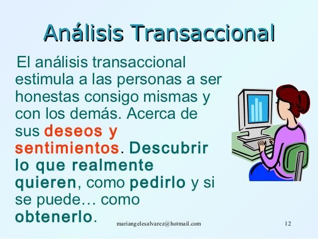 Análisis TransaccionalEl análisis transaccionalestimula a las personas a serhonestas consigo mismas ycon los demás. Acerca...