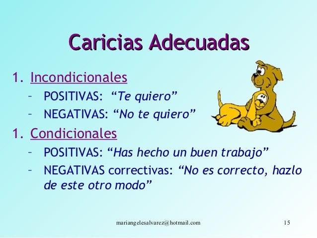 """Caricias Adecuadas1. Incondicionales  – POSITIVAS: """"Te quiero""""  – NEGATIVAS: """"No te quiero""""1. Condicionales  – POSITIVAS: ..."""