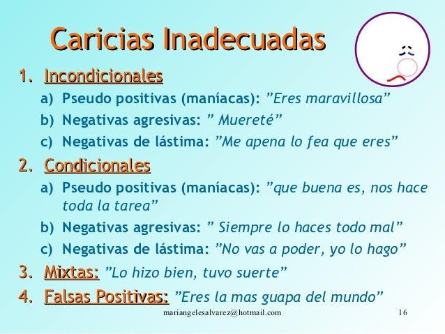 """Caricias Inadecuadas1. Incondicionales   a) Pseudo positivas (maníacas): """"Eres maravillosa""""   b) Negativas agresivas: """" Mu..."""