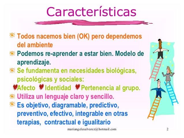 CaracterísticasTodos nacemos bien (OK) pero dependemosdel ambientePodemos re-aprender a estar bien. Modelo deaprendizaje.S...