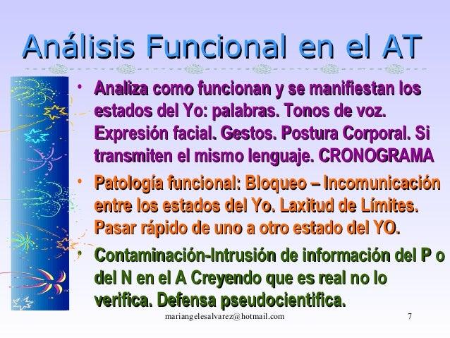 Análisis Funcional en el AT   • Analiza como funcionan y se manifiestan los     estados del Yo: palabras. Tonos de voz.   ...
