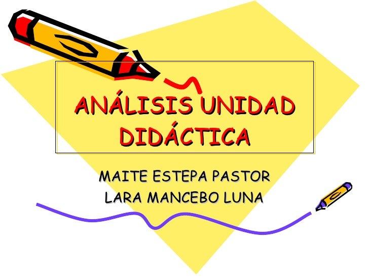 ANÁLISIS UNIDAD DIDÁCTICA MAITE ESTEPA PASTOR LARA MANCEBO LUNA