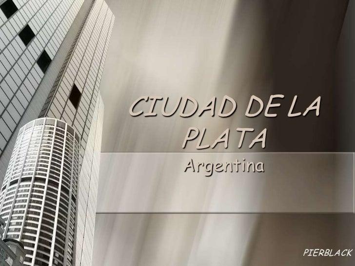 CIUDAD DE LA   PLATA   Argentina               PIERBLACK