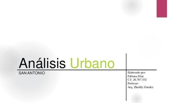 Análisis UrbanoSAN ANTONIO Elaborado por: Fabiana Diaz C.I: 26.707.532 Profesor: Arq. Zhedily Guedez