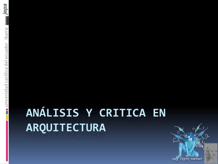 jepa<br />universidad católica del ecuador . ibarra<br />Análisis y critica en arquitectura<br />αρχΤεχνητεκτων<br />