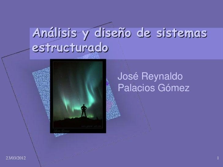 Análisis y diseño de sistemas             estructurado                           José Reynaldo                           P...