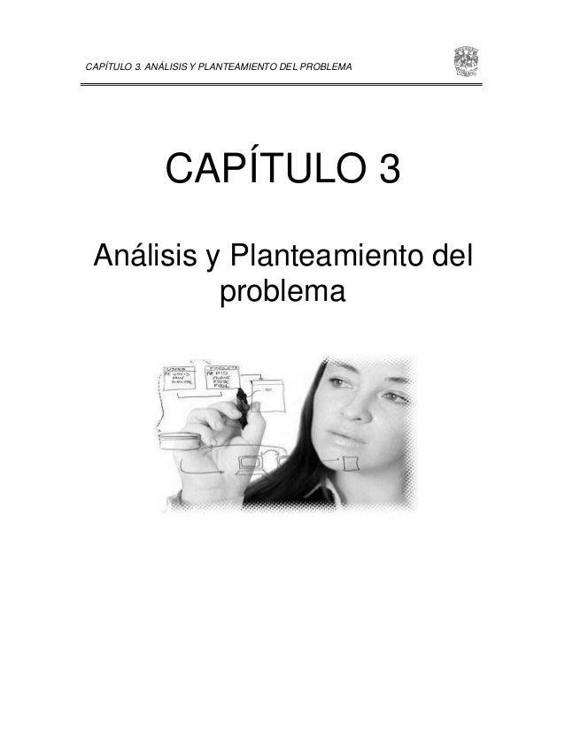 CAPÍTULO 3. ANÁLISIS Y PLANTEAMIENTO DEL PROBLEMA CAPÍTULO 3 Análisis y Planteamiento del problema