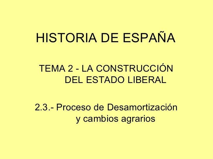 HISTORIA DE ESPAÑA TEMA 2 - LA CONSTRUCCIÓN DEL ESTADO LIBERAL 2.3.- Proceso de Desamortización y cambios agrarios
