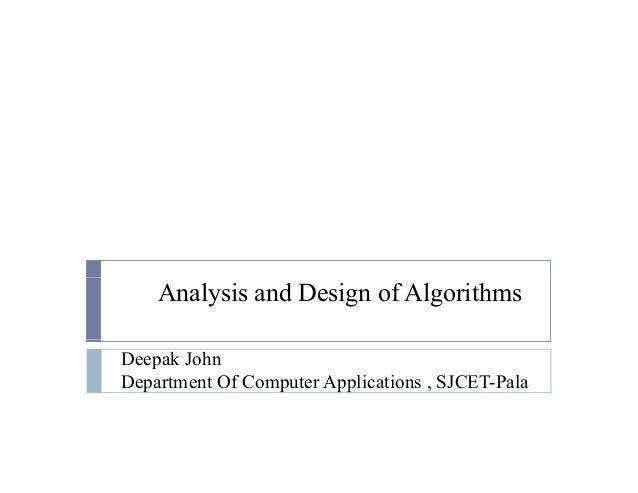 Analysis and Design of Algorithms Deepak John Department Of Computer Applications , SJCET-Pala