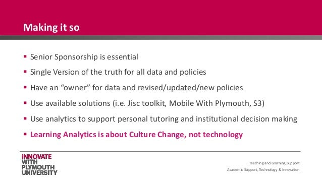 Academic Support, Technology & Innovation  Senior Sponsorship is essential  Single Version of the truth for all data and...