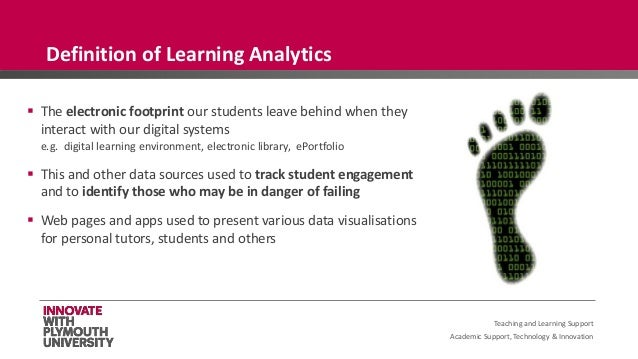 Academic Support, Technology & Innovation  The electronic footprint our students leave behind when they interact with our...