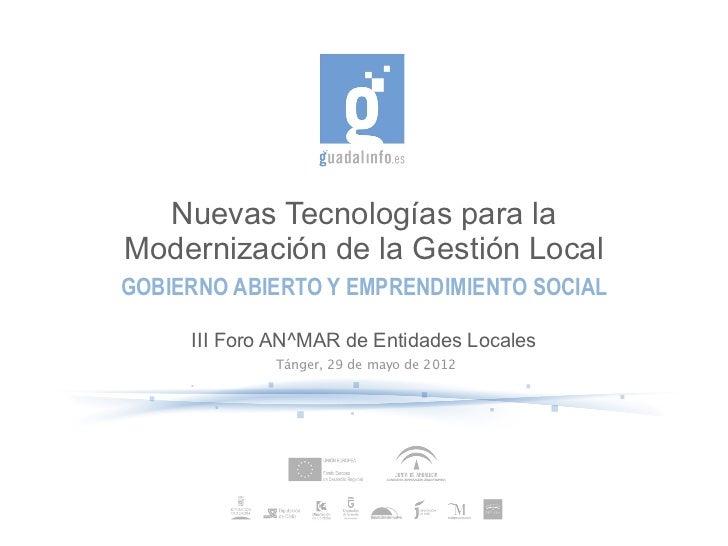 Nuevas Tecnologías para laModernización de la Gestión LocalGOBIERNO ABIERTO Y EMPRENDIMIENTO SOCIAL     III Foro AN^MAR de...
