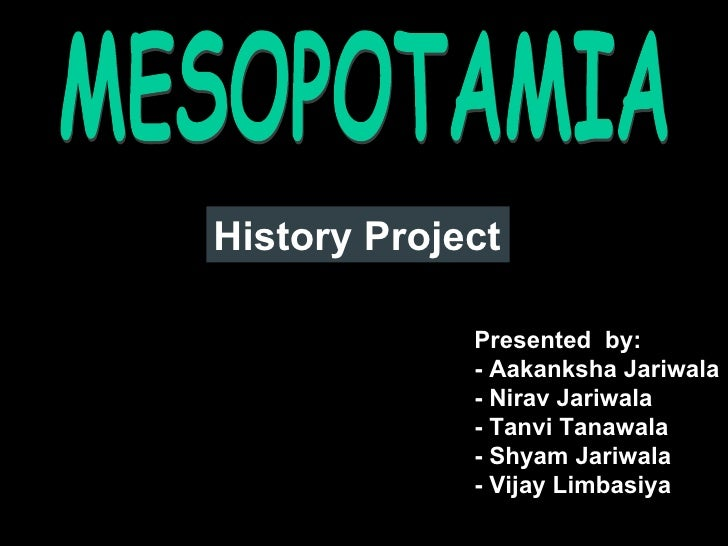 History Project               Presented by:              - Aakanksha Jariwala              - Nirav Jariwala              -...