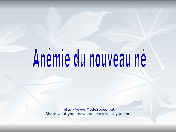 Anémie du nouveau né http://www.MedeSpace.net Share what you know and learn what you don't