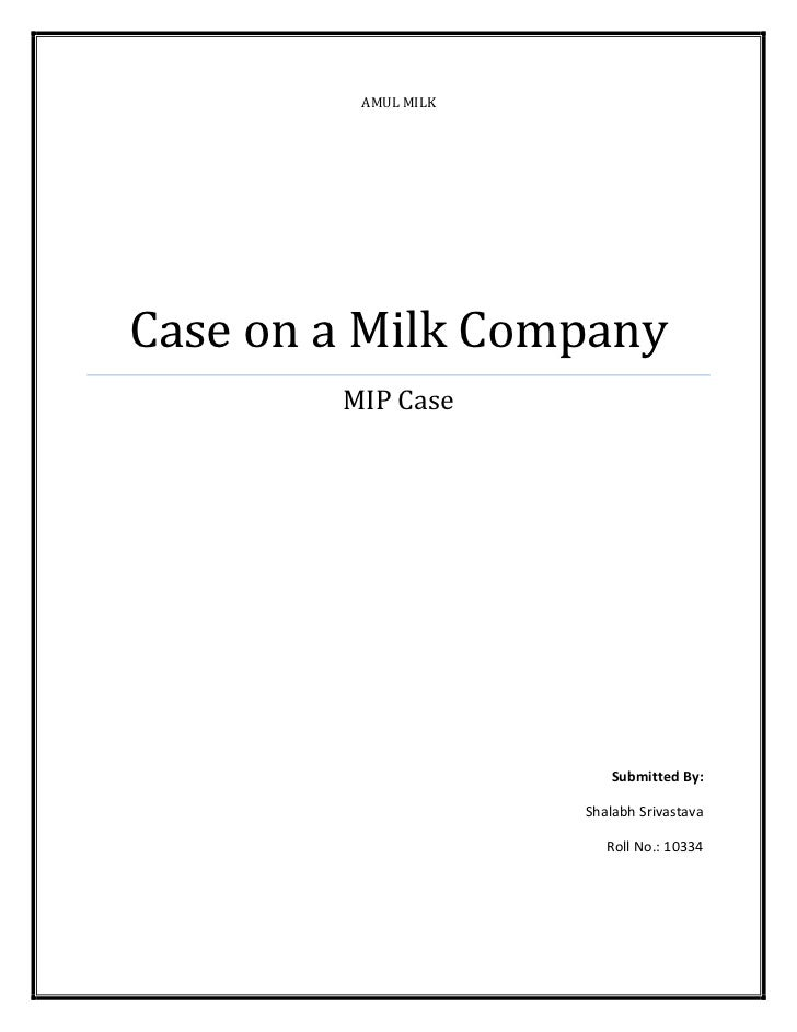 AMUL MILKCase on a Milk Company        MIP Case                         Submitted By:                     Shalabh Srivasta...