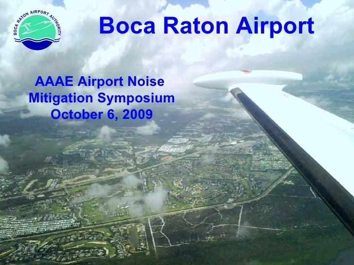 Boca Raton Airport AAAE Airport Noise  Mitigation Symposium October 6, 2009