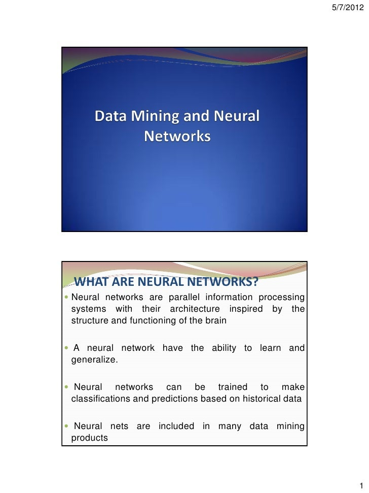 5/7/2012  WHAT ARE NEURAL NETWORKS? Neural networks are parallel information processing systems with their architecture i...