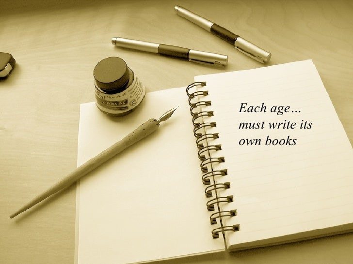 Each age… must write its own books