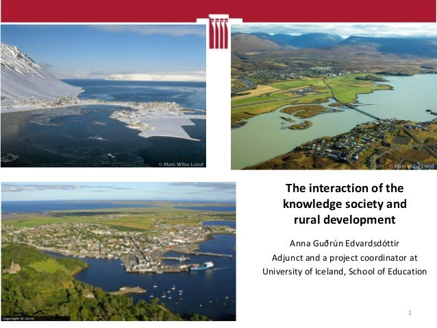 The interaction of the knowledge society and rural development Anna Guðrún Edvardsdóttir Adjunct and a project coordinator...