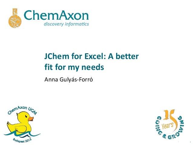 JChem for Excel: A betterfit for my needsAnna Gulyás-Forró