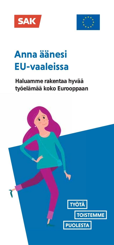 Anna äänesi EU-vaaleissa Haluamme rakentaa hyvää työelämää koko Eurooppaan Miksi minun pitäisi äänestää eurovaaleissa? Suo...