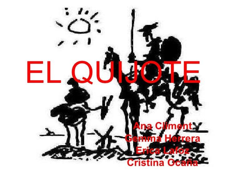 EL QUIJOTE Ana Climent Gemma Herrera Erica Lafoz Cristina Ocaña