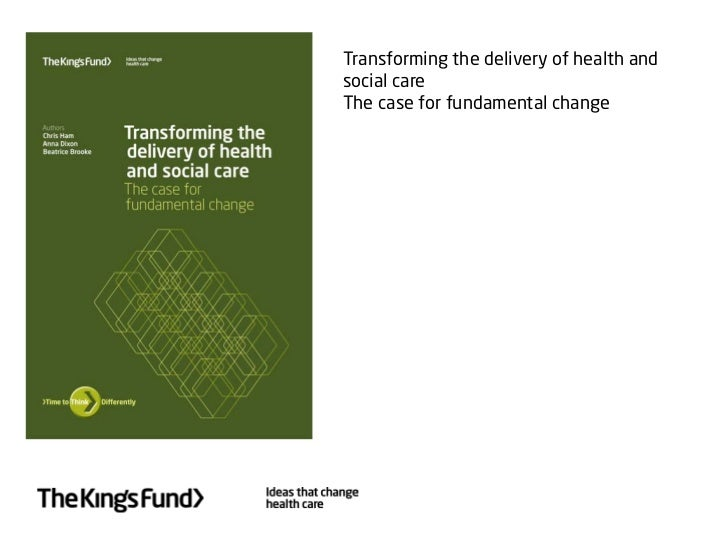 Transforming the delivery of health andsocial careThe case for fundamental change