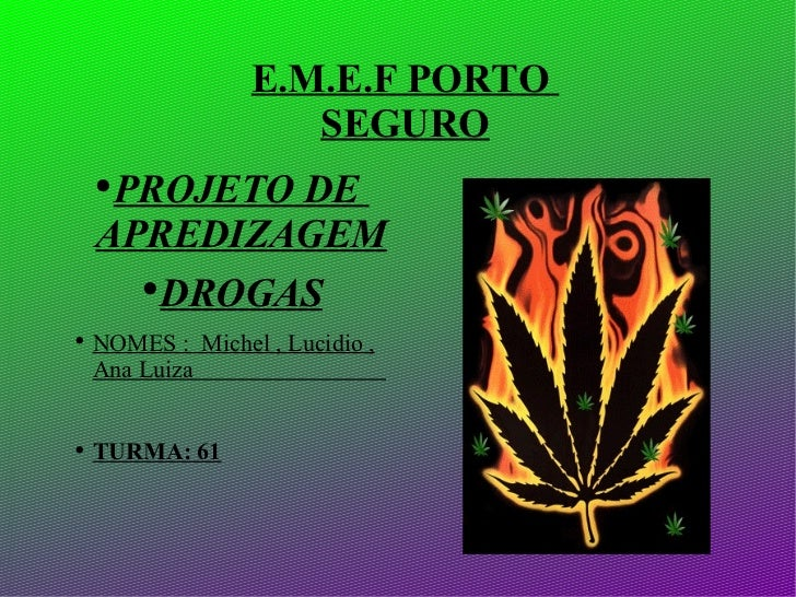 E.M.E.F PORTO  SEGURO <ul><li>PROJETO DE  APREDIZAGEM </li></ul><ul><li>DROGAS </li></ul><ul><li>NOMES :  Michel , Lucidio...
