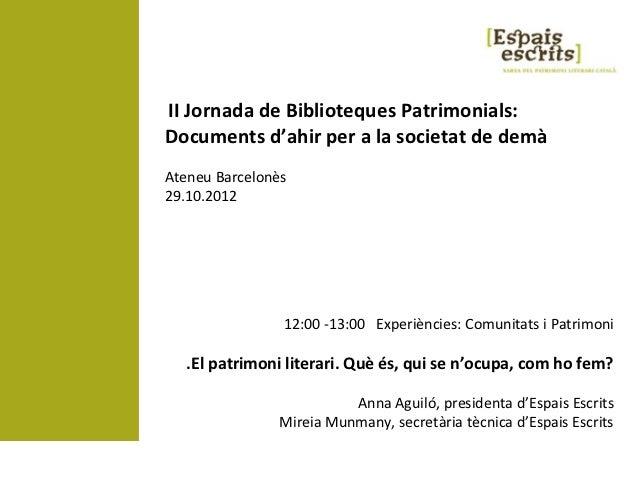 II Jornada de Biblioteques Patrimonials:Documents d'ahir per a la societat de demàAteneu Barcelonès29.10.2012             ...