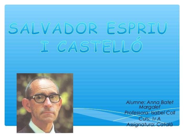 Alumne: Anna Batet Margalef Professora: Isabel Coll Curs: 1r A Assignatura: Català
