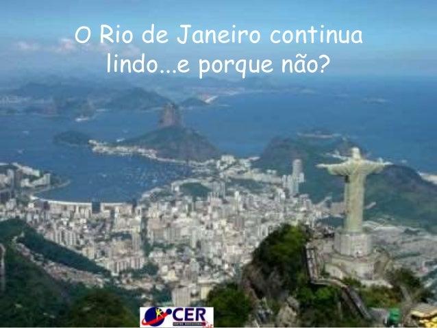 O Rio de Janeiro continua lindo...e porque não?