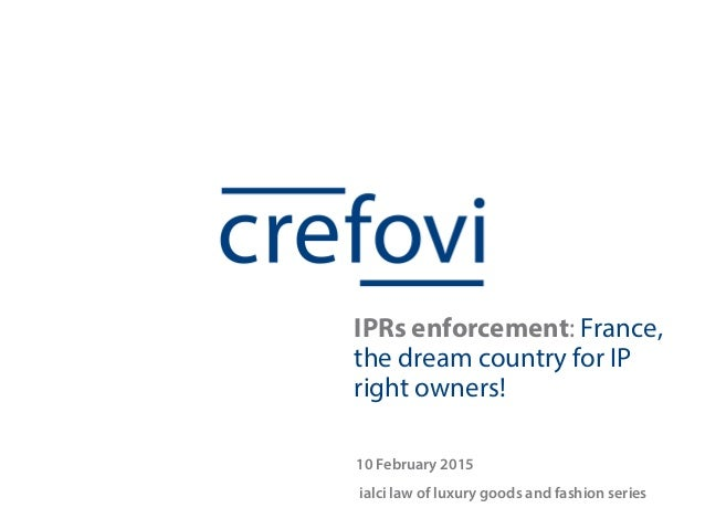 10 February 2015 ialci law of luxury goods and fashion series IPRs enforcement: France, the dream country for IP right own...