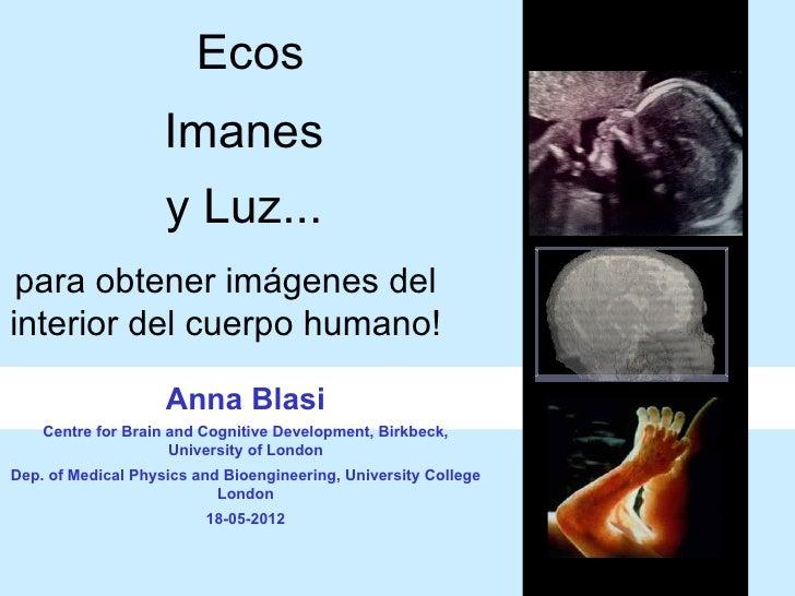 Ecos                    Imanes                    y Luz... para obtener imágenes delinterior del cuerpo humano!           ...