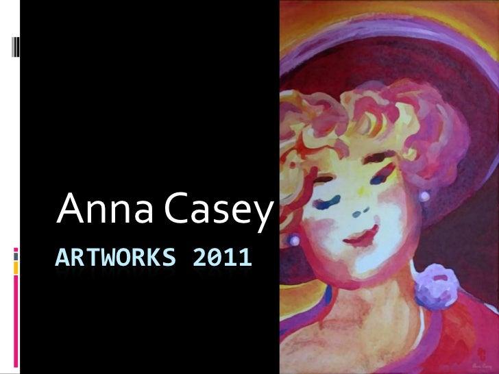 Anna CaseyARTWORKS 2011