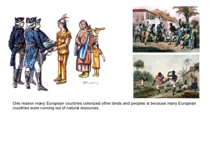 One reason many European countries colonized other lands and peoples is because many Europeancountries were running out of...