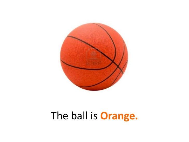 The ball is Orange.<br />