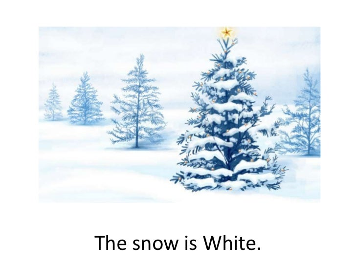 The snow is White.<br />