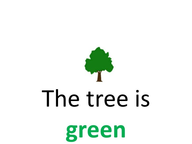The tree is green<br />