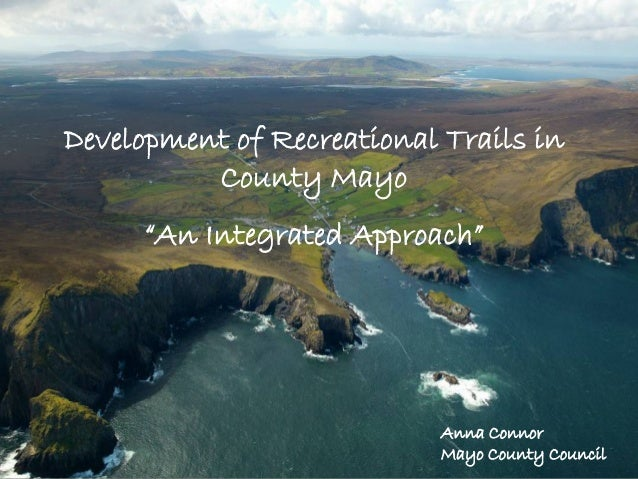 """Development of Recreational Trails in County Mayo """"An Integrated Approach""""  Anna Connor Mayo County Council"""