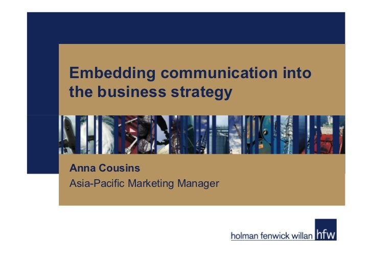 Embedding communication intothe business strategyAnna CousinsAsia-Pacific Marketing Manager