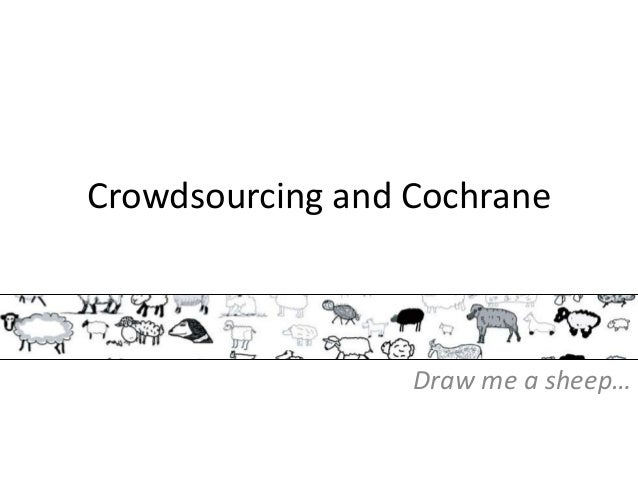 Crowdsourcing and Cochrane Draw me a sheep…