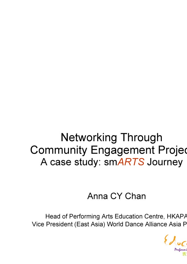 Networking Through  Community Engagement Project   A case study: sm ARTS  Journey  Anna CY Chan Head of Performing Arts Ed...