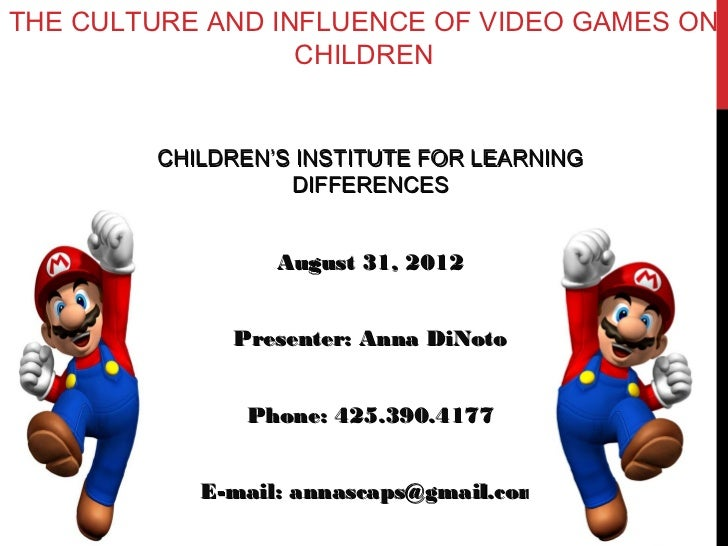 THE CULTURE AND INFLUENCE OF VIDEO GAMES ON                  CHILDREN        CHILDREN'S INSTITUTE FOR LEARNING            ...