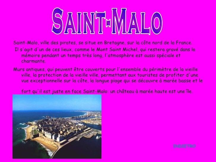 <ul><li>Saint-Malo, ville des pirates, se situe en Bretagne, sur la côte nord de la France. </li></ul><ul><li>Il s'agit d'...